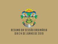 RESUMO DA SESSÃO ORDINÁRIA DO DIA 24 DE JUNHO DE 2019